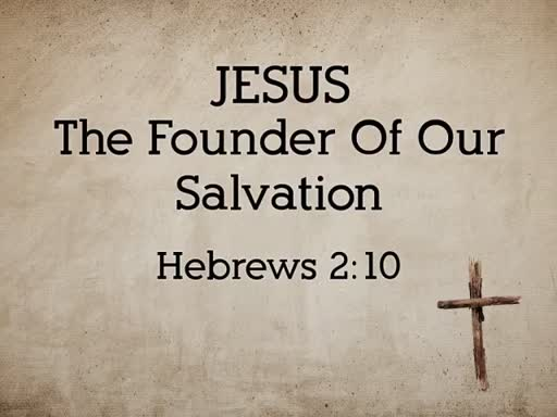 Jesus The Founder Of Our Salvation