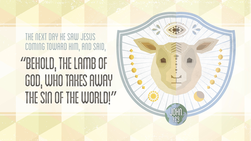 Behold the Lamb of God : John 1.29
