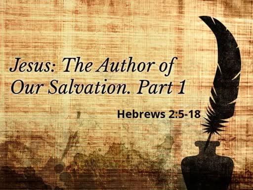 Jesus: The Author of Our Salvation: Pt. 1