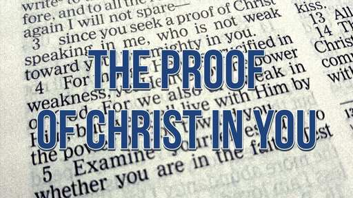 The Proof of Christ In You