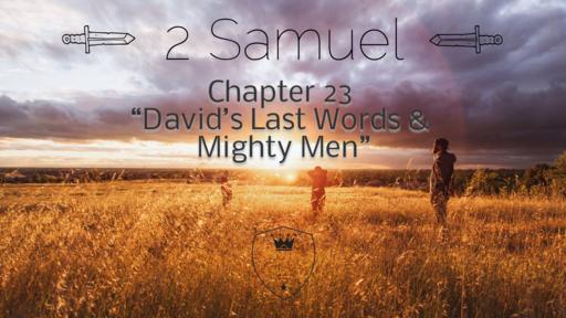 """2 Samuel 23 """"David's Last Words & Mighty Men"""""""