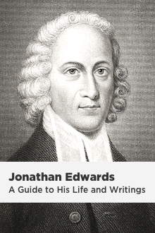 Jonathan Edwards: A Guide to His Life and Writings