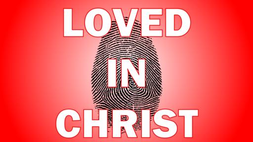 Loved In Christ