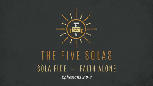 The Five Solas - Sola Fide - Faith Alone