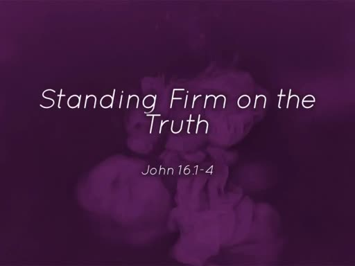 Standing Firm in the Truth