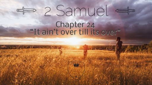 "2 Samuel 24 ""It ain't over till it's over"""