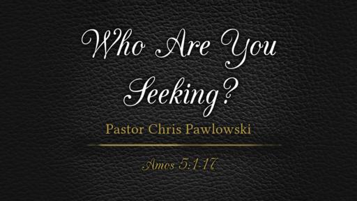 Who Are You Seeking?