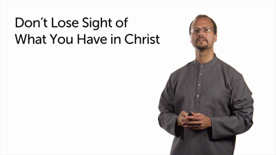 Don't Lose Sight of What You Have in Christ: Part 2