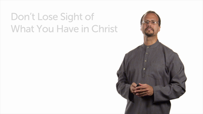 Don't Lose Sight of What You Have in Christ: Part 1