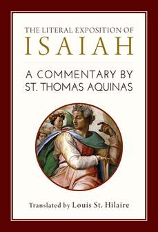 The Literal Exposition of Isaiah: A Commentary by St  Thomas Aquinas
