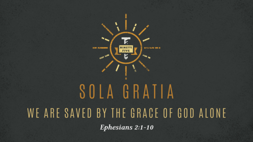 Sola Gratia - We Are Saved By The Grace of God Alone