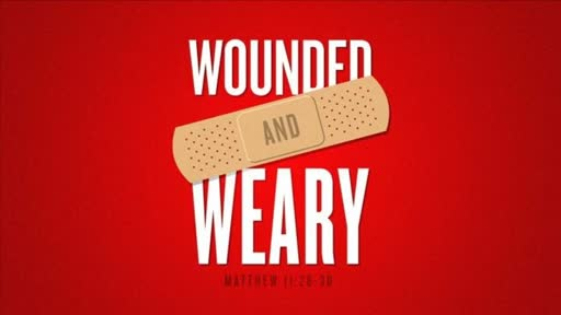 Wounded and Weary
