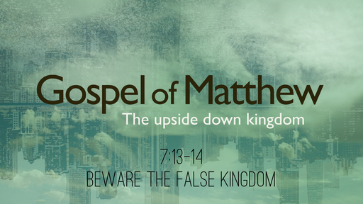 Matthew 7:13-14 - Beware the False Kingdom