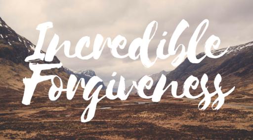 Incredible Forgiveness