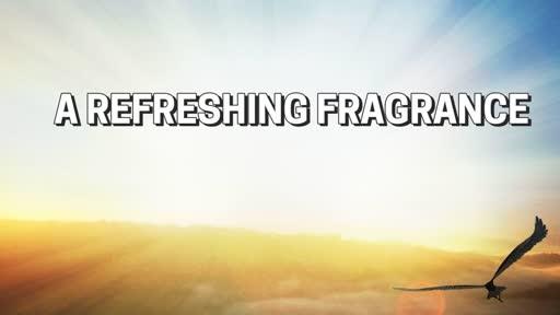 A REFRESHING FRAGRANCE