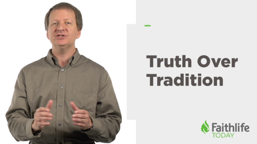 Why Truth Is More Important Than Tradition