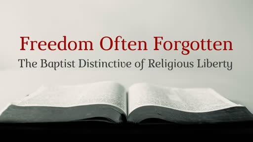 Freedom Often Forgotten; The Baptist Distinctive of Religious Liberty