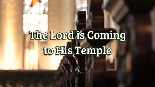 The Lord Is Coming To His Temple! (Part 2)
