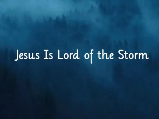 Jesus Is Lord of the Storm