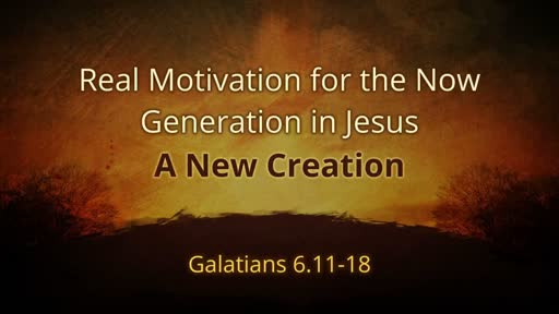 Real Motivation for the Now Generation in Jesus — a New Creation!