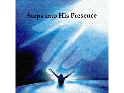 Steps into His Presence
