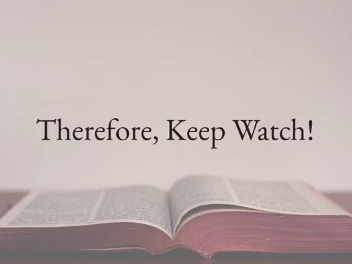 Therefore, Keep Watch!