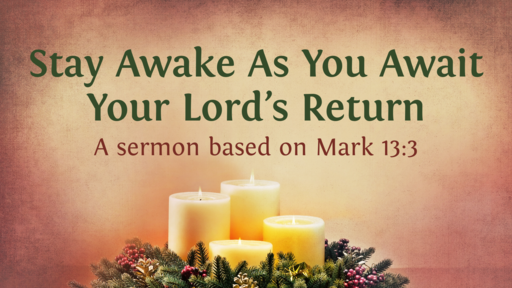 Stay Awake As You Await Your Lord's Return