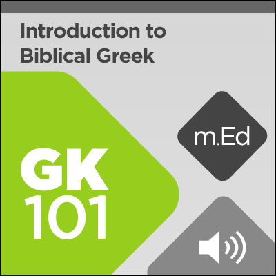 Mobile Ed: GK101 Introduction to Biblical Greek (audio)
