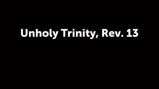 Unholy Trinity, Rev. 13