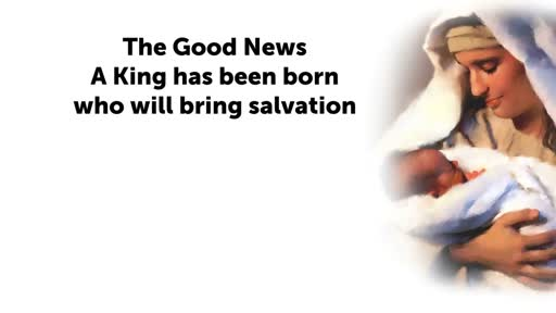 The Good News - A King has been born who will bring salvation