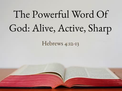 The Powerful Word Of God: Alive, Active, Sharp