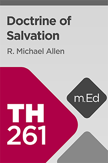 Mobile Ed: TH261 Doctrine of Salvation (5 hour course)