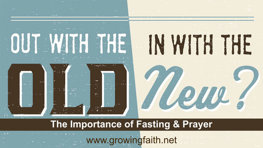Out With the Old:  The Importance of Fasting & Prayer