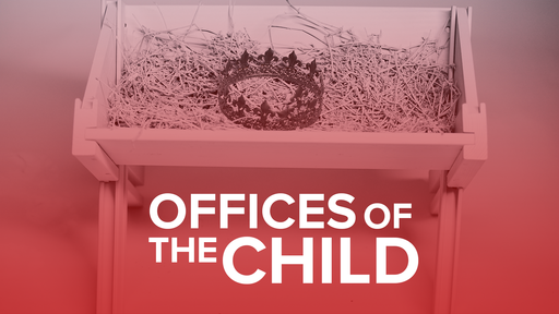THE OFFICES OF THE CHILD - THE KING
