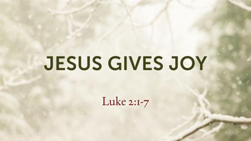 Jesus Gives Joy - 12.24.17 AM