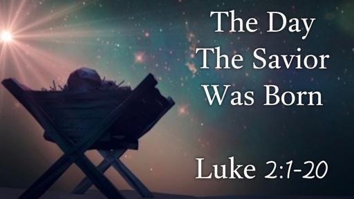 December 24, 2017 - Christmas: The Day the Savior Was Born