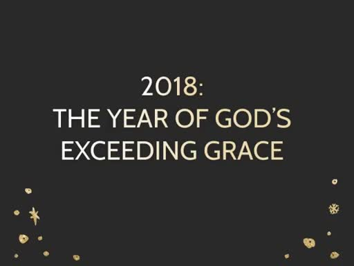 2018: THE YEAR OF GOD'S EXCEEDING GRACE
