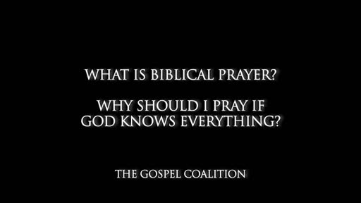 Don Carson - What Is Biblical Prayer And Why Should I Pray If God Know's Everything?