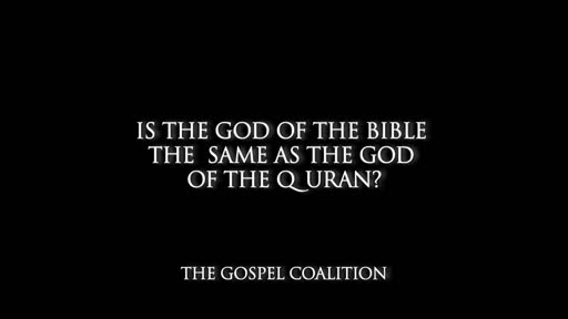 John Piper - Is the God of the Bible the Same as the God of the Q'uran?