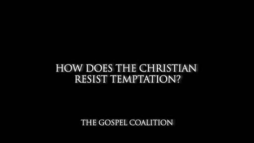 Joshua Harris - How Does The Christian Resist Temptation?