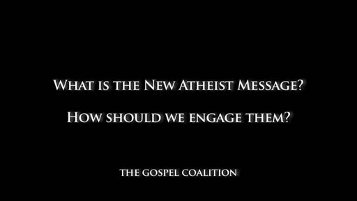 Tim Keller - What Is the New Atheist Message?