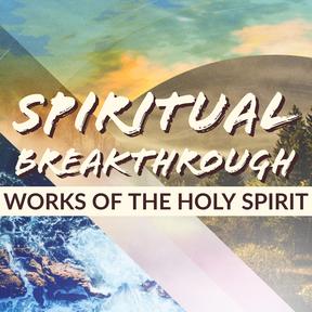 Spiritual Breakthrough: Works of the Holy Spirit - Faithlife