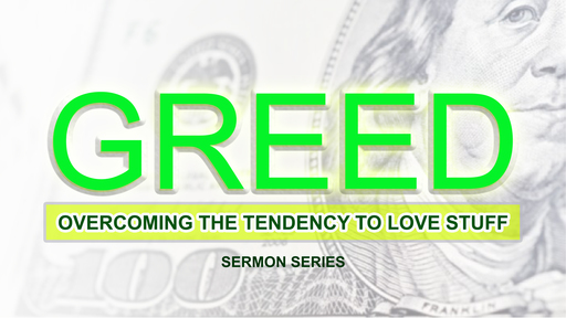 Greed:  Overcoming the Tendency To Love Stuff