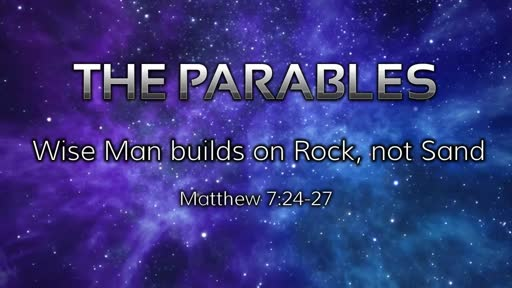 Parables: Build on Rock, not Sand