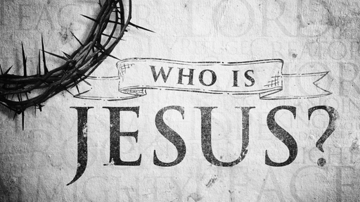 """""""Who Is Jesus"""""""