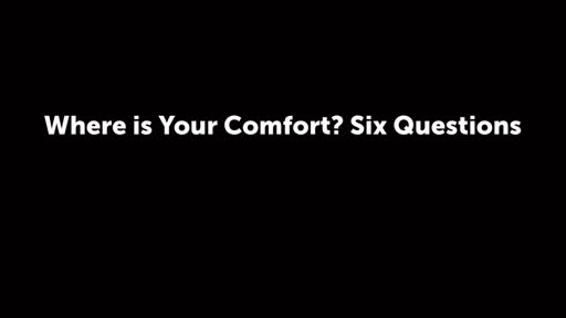 Where is Your Comfort? Six Questions
