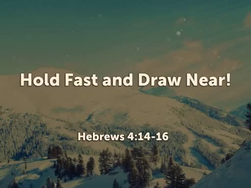 Hold Fast and Draw Near!