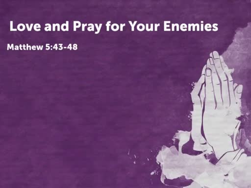 Love & Pray for Your Enemies