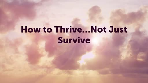 How to Thrive...Not Just Survive