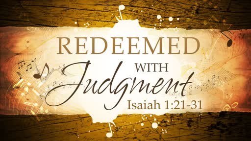 2018-01-14 PM (TM) - Isaiah: #4 - Redeemed With Judgement (Isa. 1:21-31)